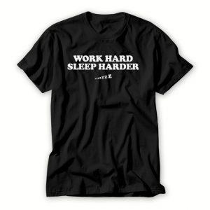 Work Hard Sleep Harder T shirt