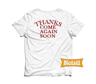 Thanks come again soon Chic Fashion T Shirt
