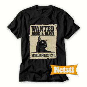 Wanted dead and alive schrodinger's cat Chic Fashion T Shirt