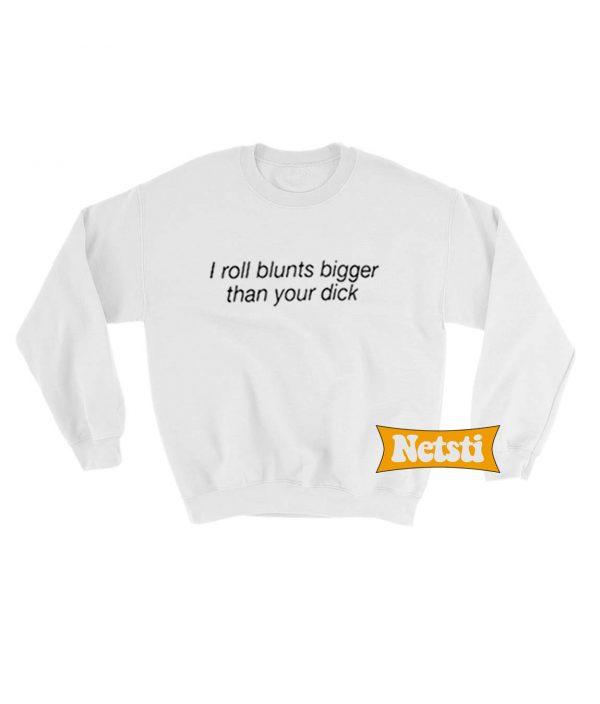 I roll blunts bigger than your dick Chic Fashion Sweatshirt