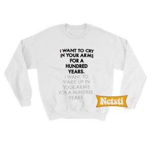 I want to cry in your arms Chic Fashion Sweatshirt