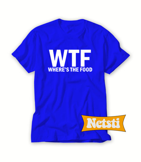 WTF Where's The Food Chic Fashion T Shirt