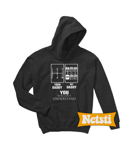 Your daddy my daddy you wouldn't understand Chic Fashion Hoodie