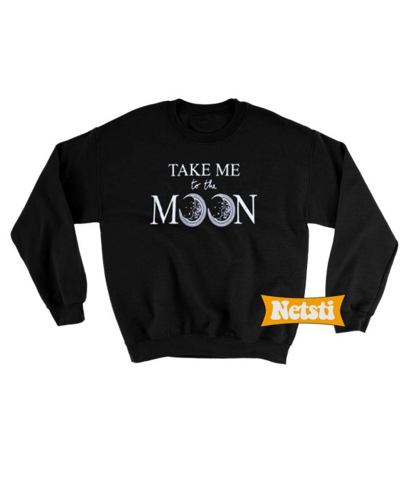 Take Me To The Moon Chic Fashion Sweatshirt
