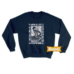 Water is life kill the black snake defend the sacred Chic Fashion Sweatshirt