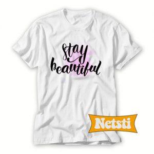 Stay Beautiful Chic Fashion T Shirt. Stay Beautiful Chic Fashion Shirt. Stay Beautiful Chic Fashion Tee Shirt. Stay Beautiful Taylor swift