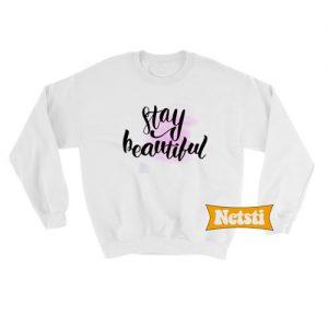 Stay Beautiful Chic Fashion Sweatshirt