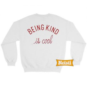 Being kind is cool Chic Fashion Sweatshirt