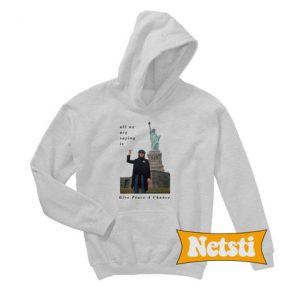 Statue Of Liberty All We Are Saying Chic Fashion Hoodie