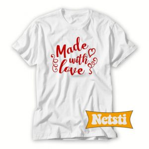 Made with love Chic Fashion T Shirt