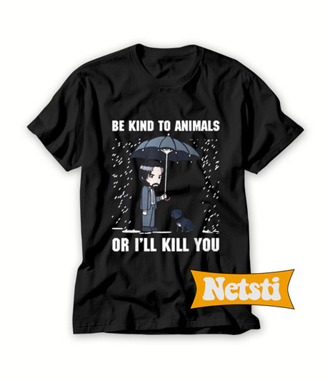Be kind to animals or I'll kill you Chic Fashion T Shirt