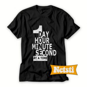1 Day 1 Hour 1 Minute 1 Second Chic Fashion T Shirt