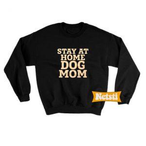 Stay At Home Dog Mom Chic Fashion Sweatshirt