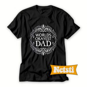 Worlds Okayest Dad Chic Fashion T Shirt