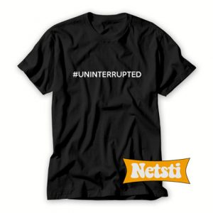 #uninterrupted Chic Fashion T Shirt