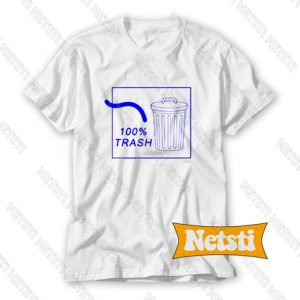 100 Percent Trash Chic Fashion T Shirt