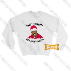 Ain't Nothing But A Christmas Party Ugly Christmas Chic Fashion Sweatshirt