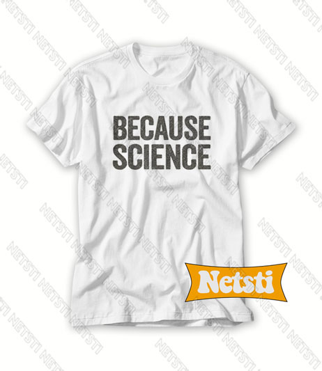 Because Science Chic Fashion T Shirt