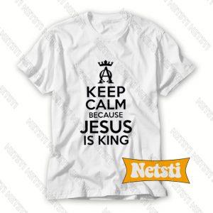 Keep Calm Because Jesus Is King Chic Fashion T Shirt