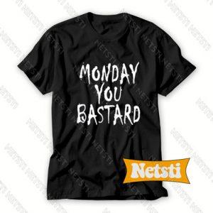 Monday You Bastard Chic Fashion T Shirt