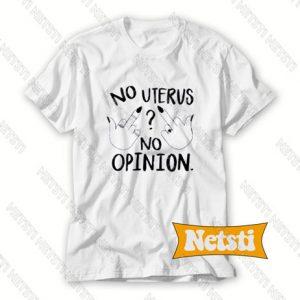 No Uterus No Opinion Chic Fashion T Shirt