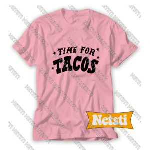 Time for tacos Chic Fashion T Shirt