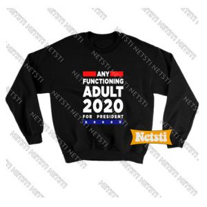 Any Functioning Adult 2020 For President Chic Fashion Sweatshirt