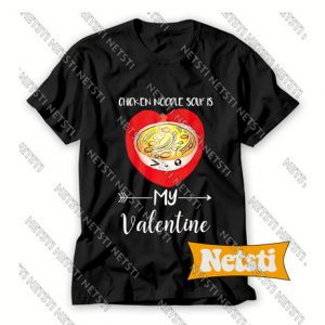 Chicken Noodle Soup Is My Valentine Chic Fashion T Shirt