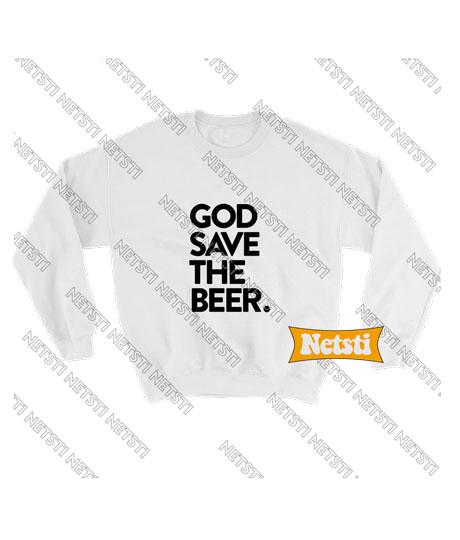 God Save The Beer Chic Fashion Sweatshirt