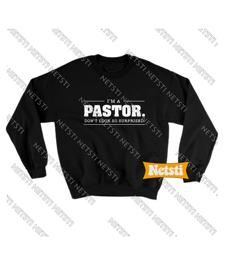 I'm a Pastor Don't Look So Surprised Chic Fashion Sweatshirt