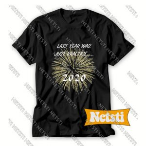 Last Year Was Just Practice 2020 Chic Fashion T Shirt