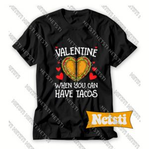 Valentine When You Have Tacos Chic Fashion T Shirt