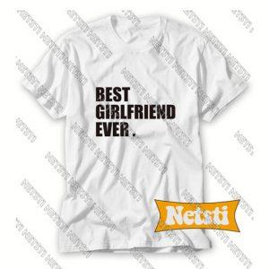 Best girlfriend ever Chic Fashion T Shirt