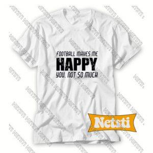 Football Makes Me Happy Chic Fashion T Shirt