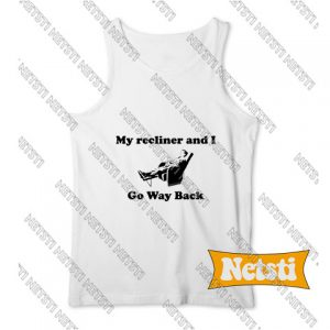 My Recliner and I Go Way Back Chic Fashion Tank Top