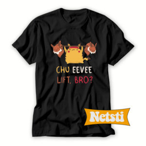 Chu-Eevee-Lift,-Bro-T-Shirt-For-Women-and-Men-S-3XL