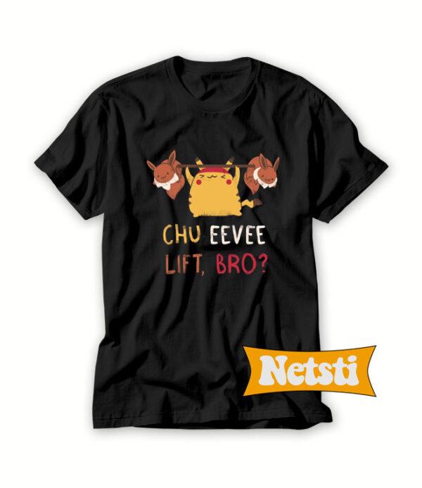 Chu-Eevee-Lift,-Bro-T-Shirt-For-Women-and-Men-S-3XL
