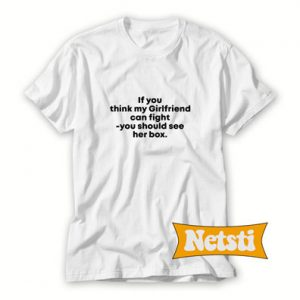 If You Think My Girlfriend Can Fight T Shirt